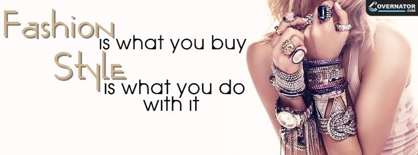 fashion is what you buy, style is what you do with it. Facebook cover