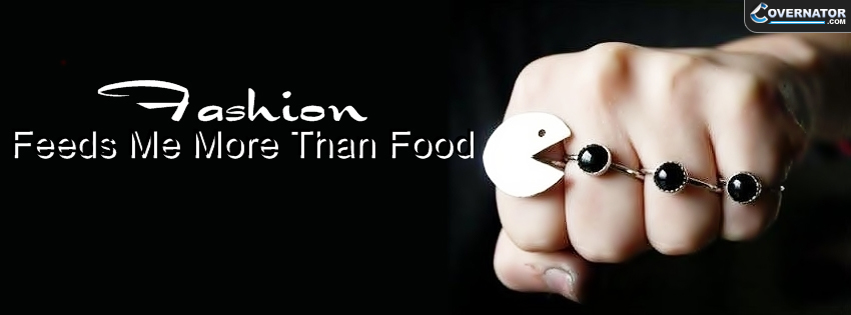 Fashion Feeds Me More Than Food Facebook Cover