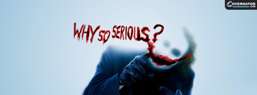 Why So Serious ? Facebook Cover
