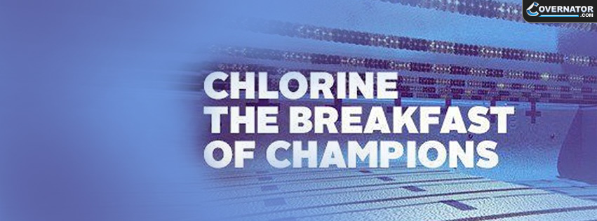 Chlorine, The Breakfast Of Champions Facebook Cover