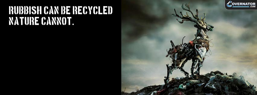 rubbish can be recycled, nature cannot Facebook cover