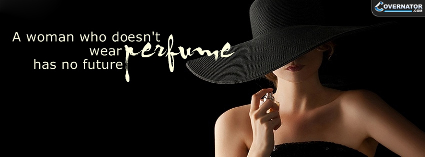 a woman who doesn't waer parfume has no future Facebook cover