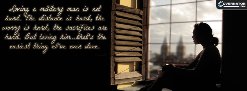 Loving A Military Man Is Not Hard. The Distance Is Hard... Facebook Cover