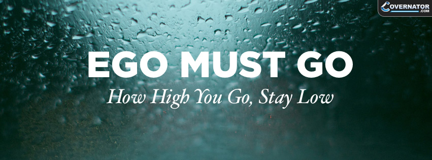 ego must go, how high you go, stay low Facebook cover