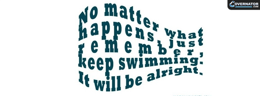 No Matter What Happens, Just Keep Swimming Facebook cover