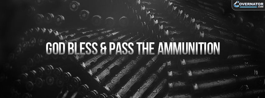 god bless & pass the ammunition Facebook cover
