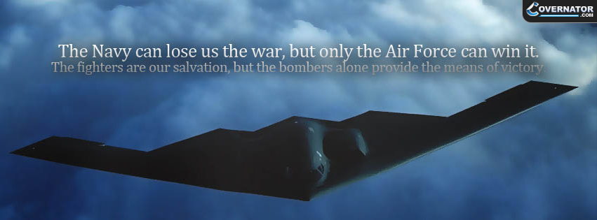 the navy can lose us the war, but only the air force can win it. Facebook cover