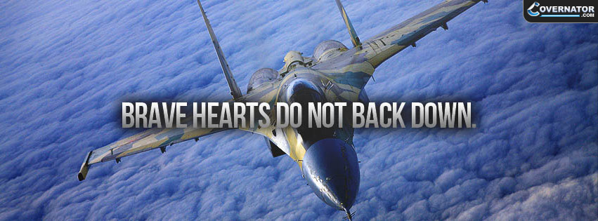 brave hearts do not back down. Facebook cover
