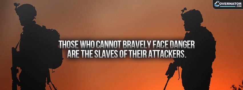 Those Who Cannot Bravely Face Danger Are The Slaves Of Their Attackers. Facebook Cover