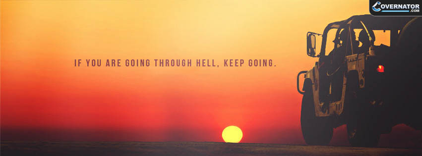 if you are going through hell, keep going. Facebook cover