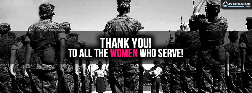 thank you ! to all women who serve ! Facebook cover