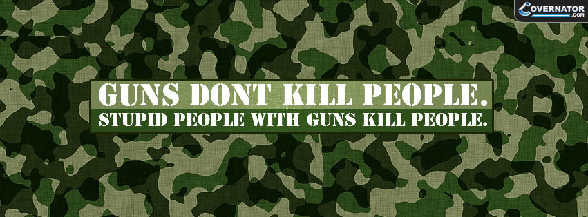 Guns Don't Kill People. Stupid People With Guns Kill People. Facebook Cover